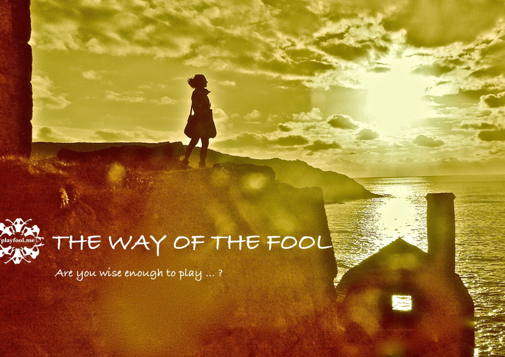 The Way of the Fool - Are you wise enough to Play ... ?
